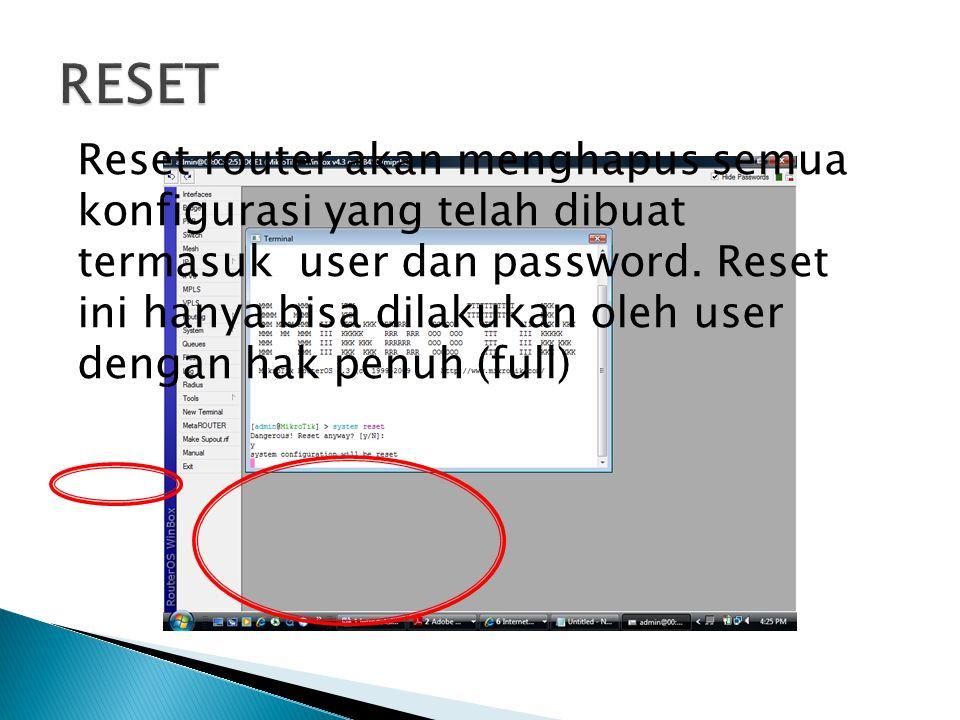 Reset router akan menghapus semua konfigurasi yang telah dibuat termasuk user dan password.