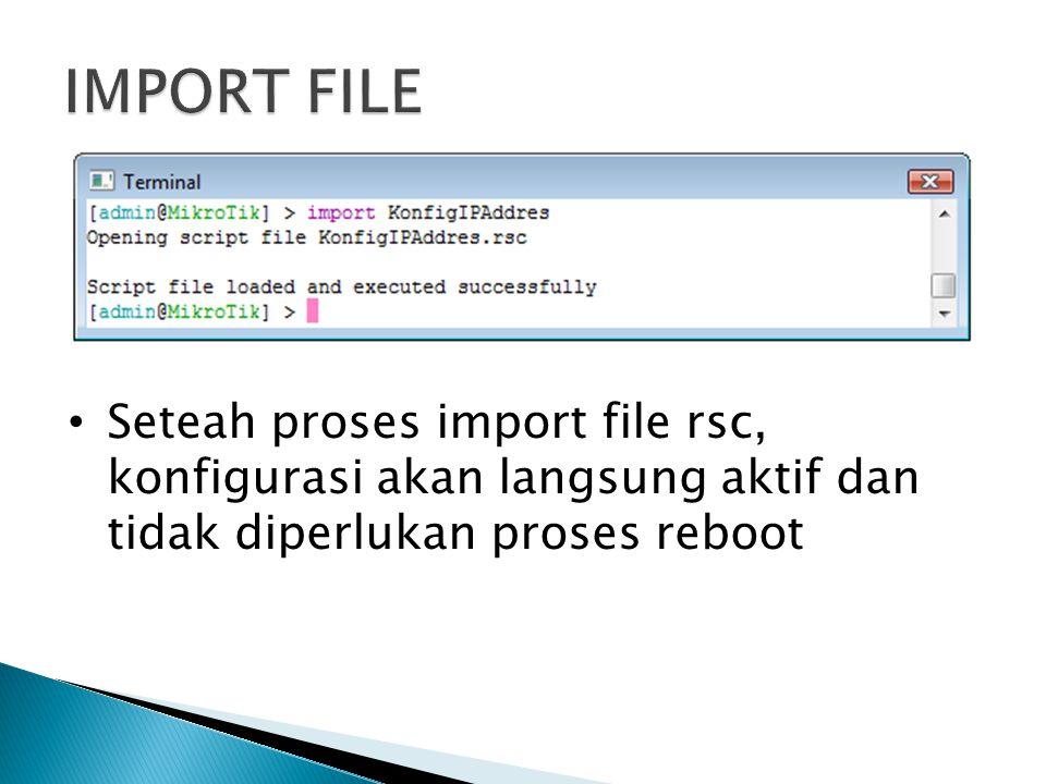 Seteah proses import file rsc, konfigurasi akan langsung aktif dan tidak diperlukan proses reboot