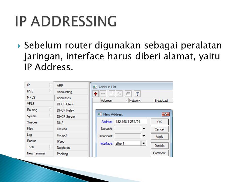  Sebelum router digunakan sebagai peralatan jaringan, interface harus diberi alamat, yaitu IP Address.