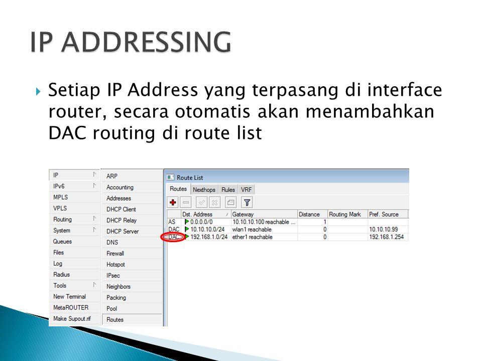  Setiap IP Address yang terpasang di interface router, secara otomatis akan menambahkan DAC routing di route list