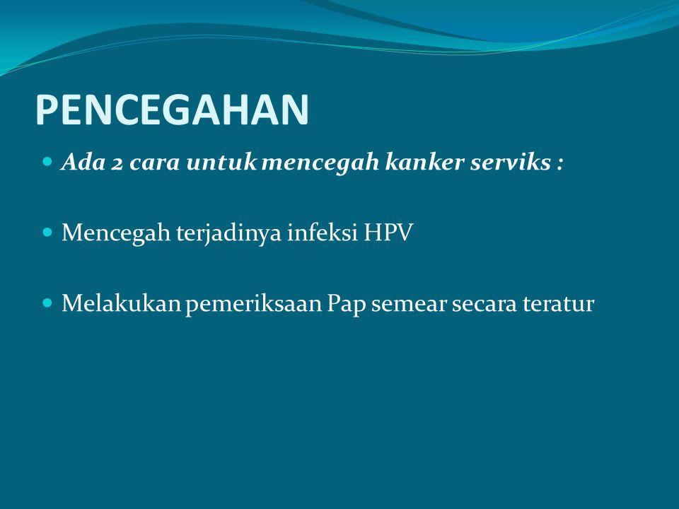 PENCEGAHAN Ada 2 cara untuk mencegah kanker serviks : Mencegah terjadinya infeksi HPV Melakukan pemeriksaan Pap semear secara teratur