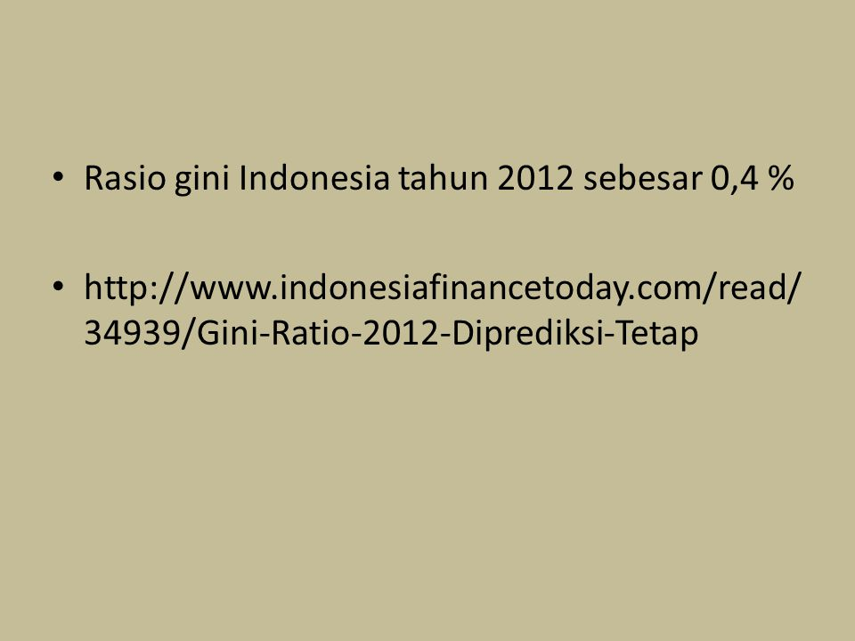 Rasio gini Indonesia tahun 2012 sebesar 0,4 % http://www.indonesiafinancetoday.com/read/ 34939/Gini-Ratio-2012-Diprediksi-Tetap