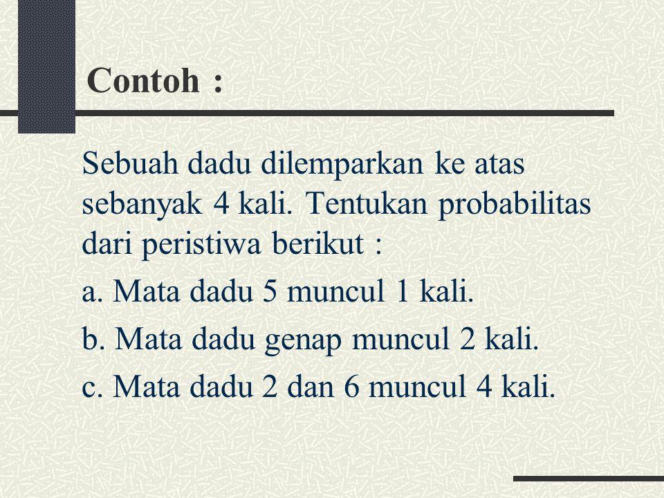 Contoh : Sebuah dadu dilemparkan ke atas sebanyak 4 kali.