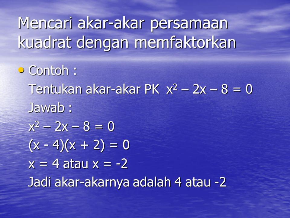 Bentuk umum Persamaan kuadrat : ax2 + bx + c = 0, a ≠ 0 Menyelesaikan persamaan kuadrat : 1. Memfaktorkan 2. Melengkapkan kuadrat sempurna 3. Rumus ku