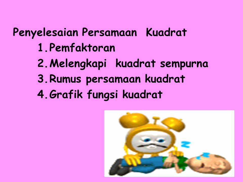 Penyelesaian Persamaan Kuadrat 1.Pemfaktoran 2.Melengkapi kuadrat sempurna 3.Rumus persamaan kuadrat 4.Grafik fungsi kuadrat
