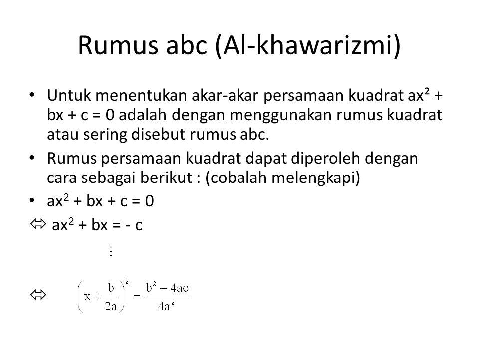 Rumus abc (Al-khawarizmi) Untuk menentukan akar-akar persamaan kuadrat ax² + bx + c = 0 adalah dengan menggunakan rumus kuadrat atau sering disebut ru