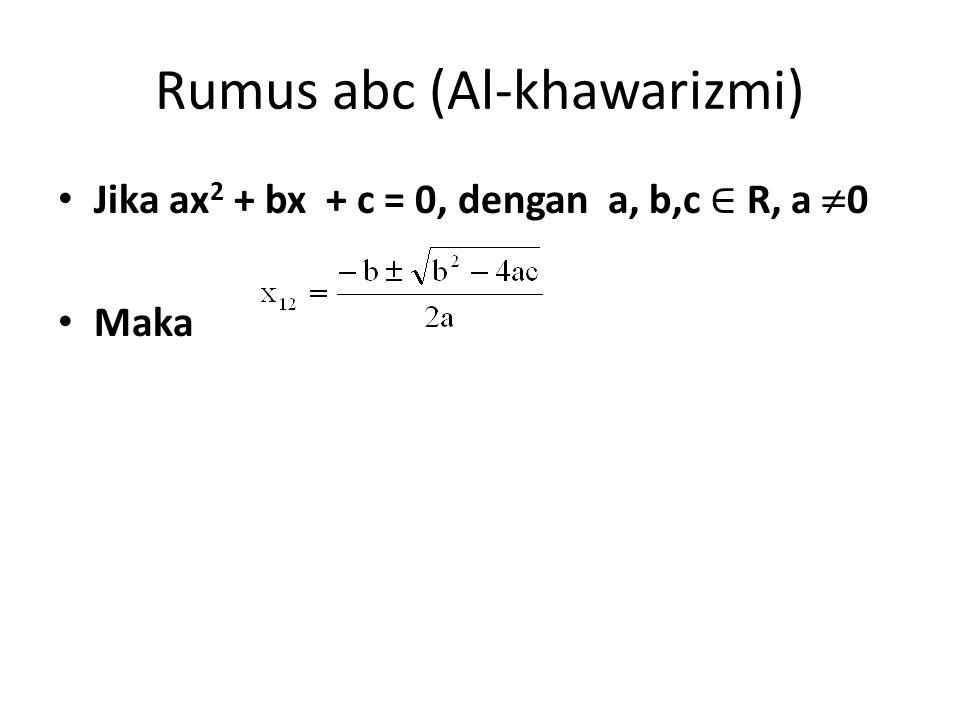 Rumus abc (Al-khawarizmi) Jika ax 2 + bx + c = 0, dengan a, b,c ∈ R, a  0 Maka