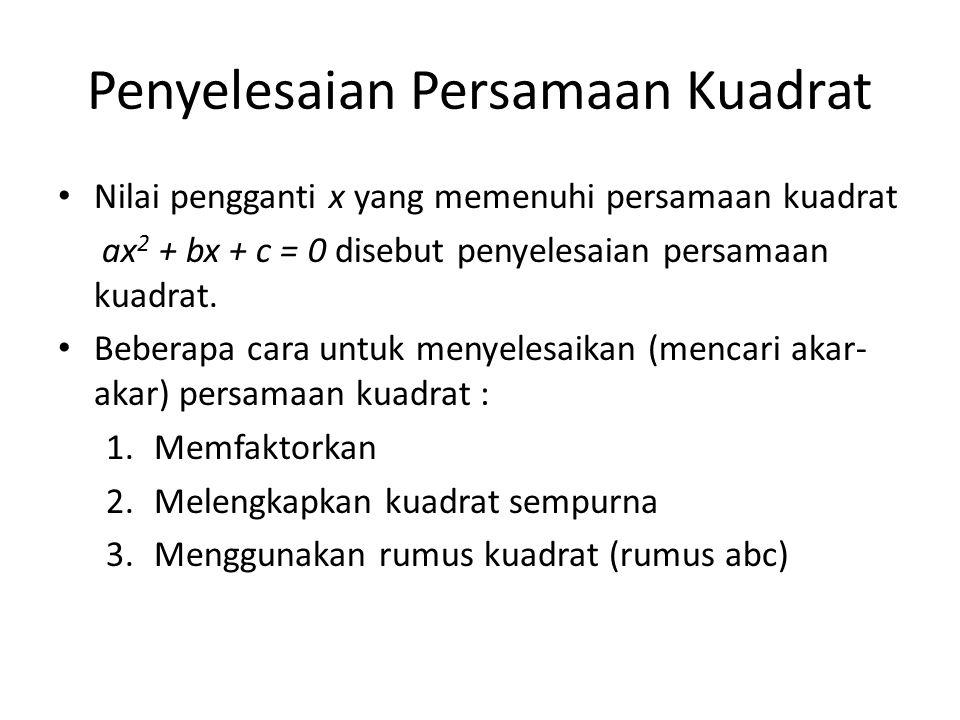 Penyelesaian Persamaan Kuadrat Nilai pengganti x yang memenuhi persamaan kuadrat ax 2 + bx + c = 0 disebut penyelesaian persamaan kuadrat. Beberapa ca