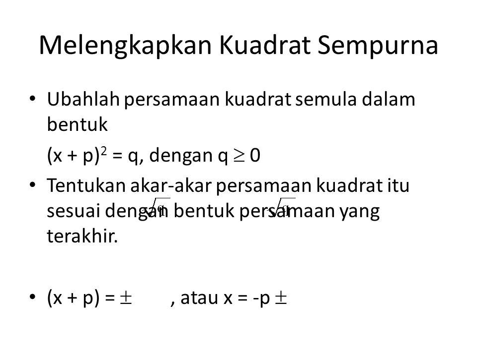 Melengkapkan Kuadrat Sempurna Ubahlah persamaan kuadrat semula dalam bentuk (x + p) 2 = q, dengan q  0 Tentukan akar-akar persamaan kuadrat itu sesua