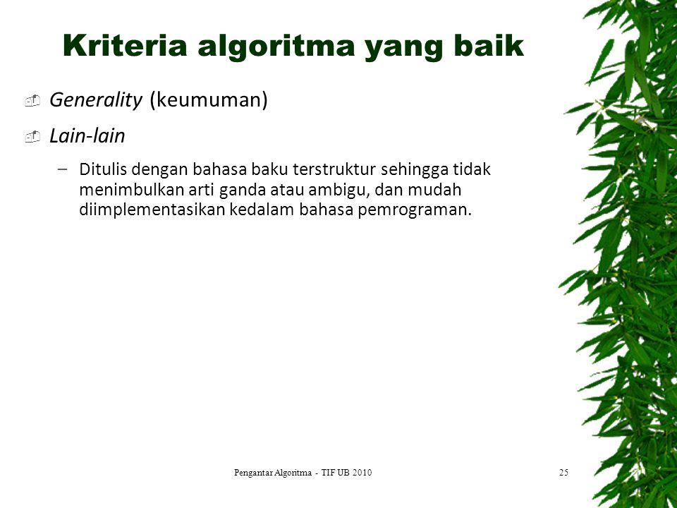 Generality (keumuman)  Lain-lain –Ditulis dengan bahasa baku terstruktur sehingga tidak menimbulkan arti ganda atau ambigu, dan mudah diimplementas