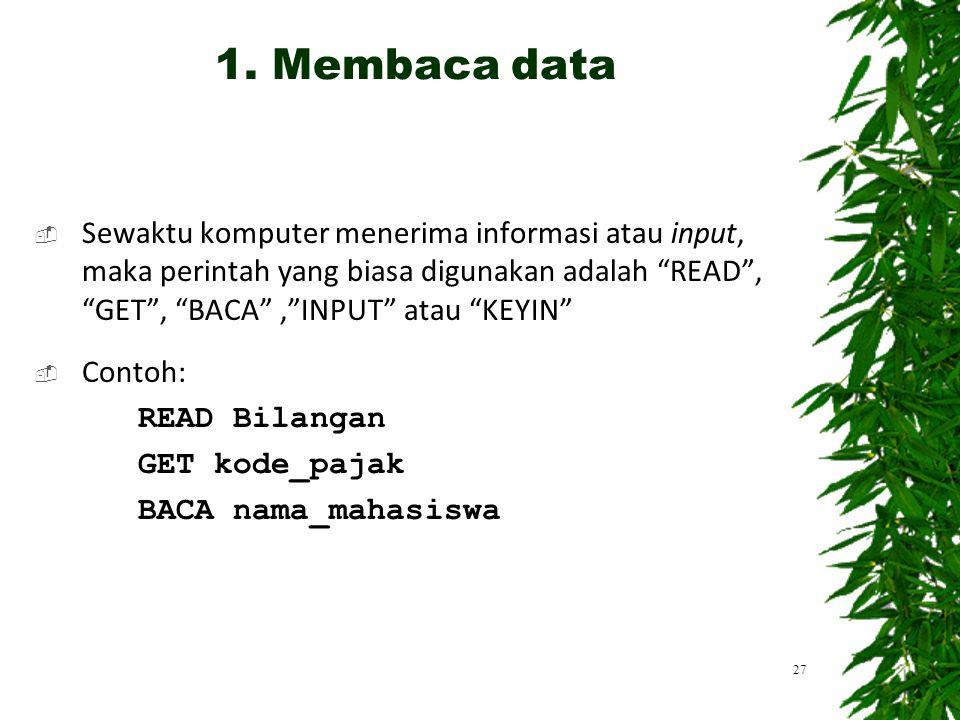 " Sewaktu komputer menerima informasi atau input, maka perintah yang biasa digunakan adalah ""READ"", ""GET"", ""BACA"",""INPUT"" atau ""KEYIN""  Contoh: READ"