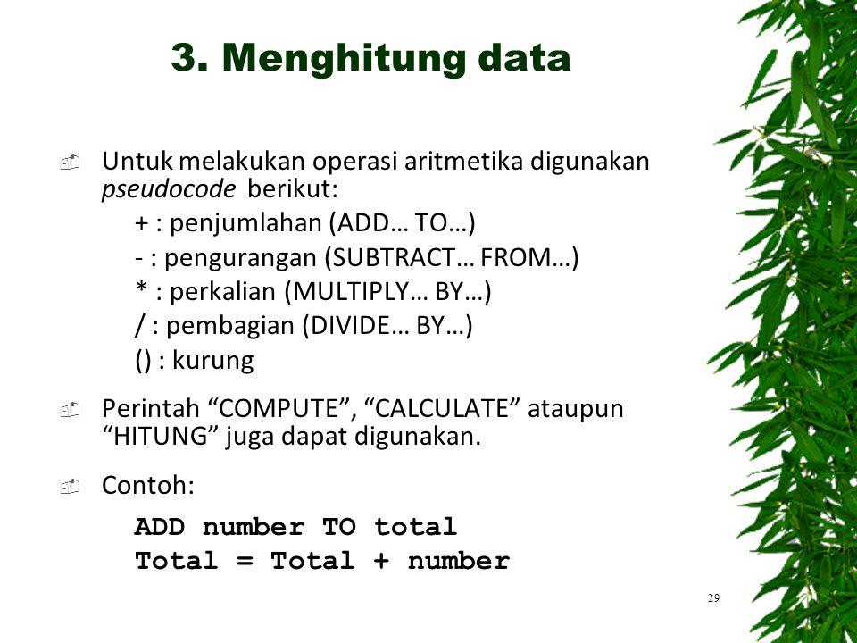  Untuk melakukan operasi aritmetika digunakan pseudocode berikut: + : penjumlahan (ADD… TO…) - : pengurangan (SUBTRACT… FROM…) * : perkalian (MULTIPL