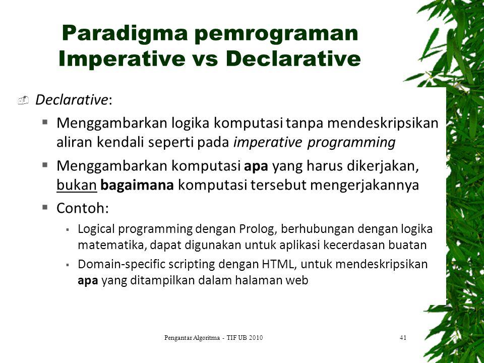 Paradigma pemrograman Imperative vs Declarative  Declarative:  Menggambarkan logika komputasi tanpa mendeskripsikan aliran kendali seperti pada impe