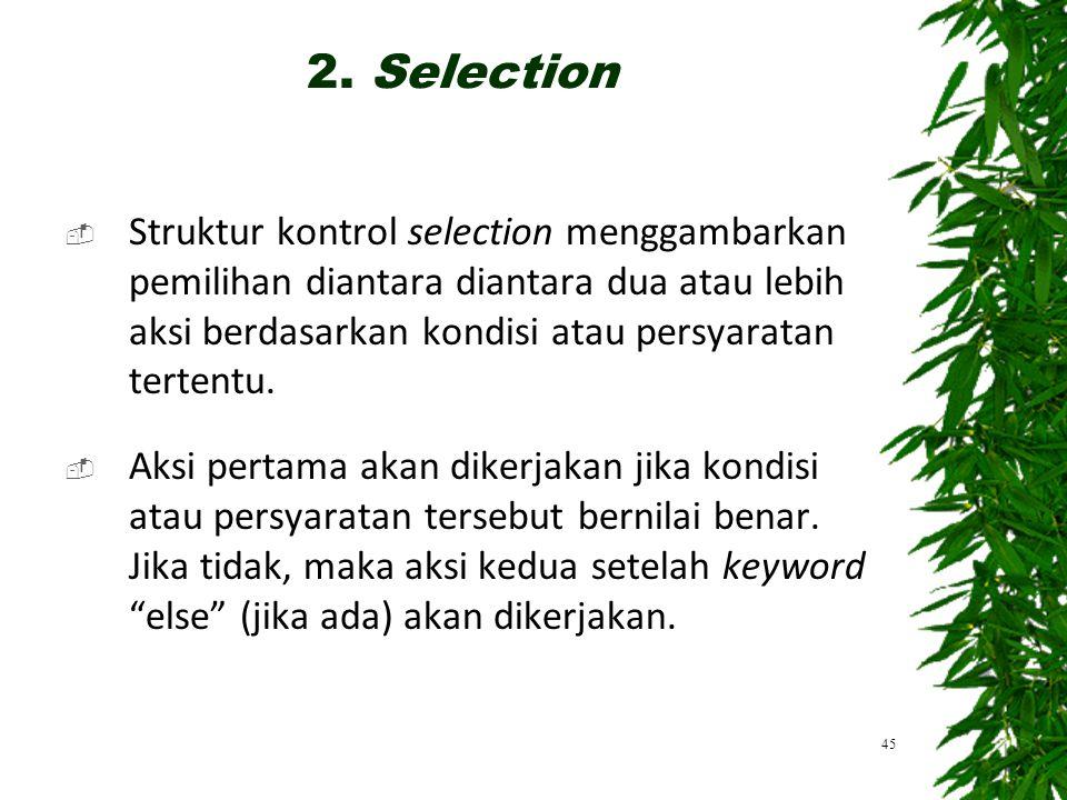  Struktur kontrol selection menggambarkan pemilihan diantara diantara dua atau lebih aksi berdasarkan kondisi atau persyaratan tertentu.  Aksi perta