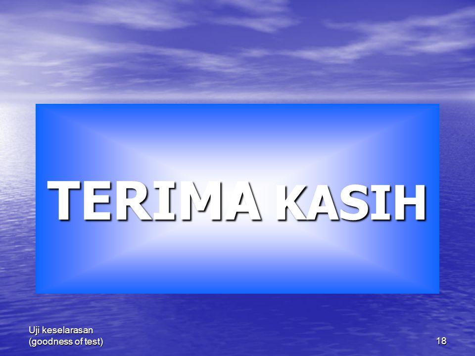 18 Uji keselarasan (goodness of test) TERIMA KASIH
