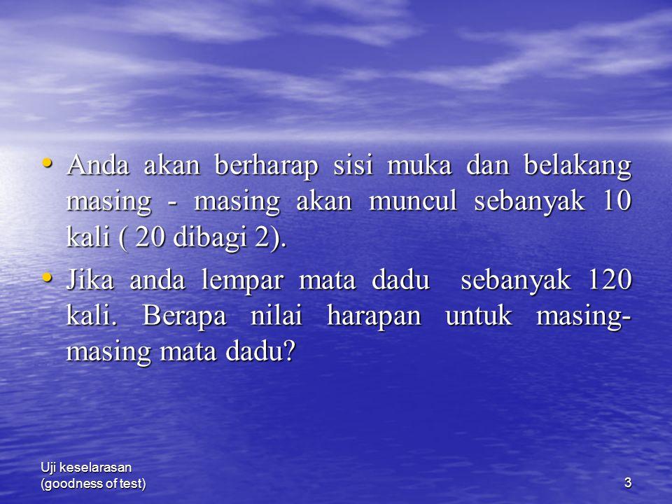 Uji keselarasan (goodness of test)4 120 dibagi 6 = 20 124456 O E202020202020