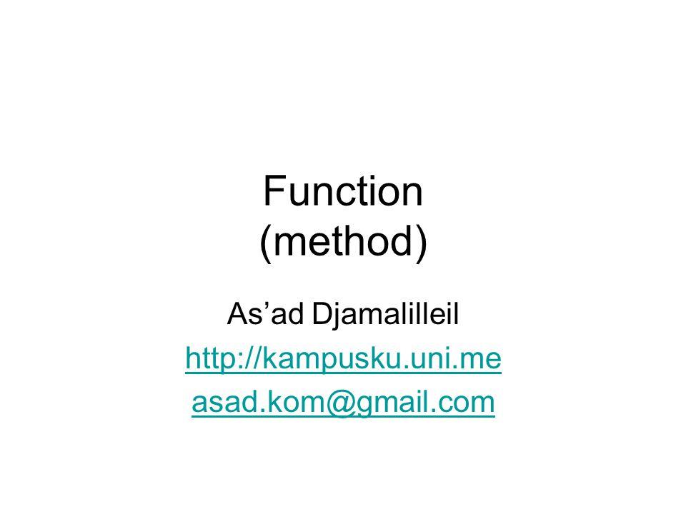 Syntax Function Function dikenal juga dengan istilah method Penulisan function di Java memiliki sintaks sebagai berikut: tipe namaFunc() { //definisi function [return ekspresi;] } -- atau --