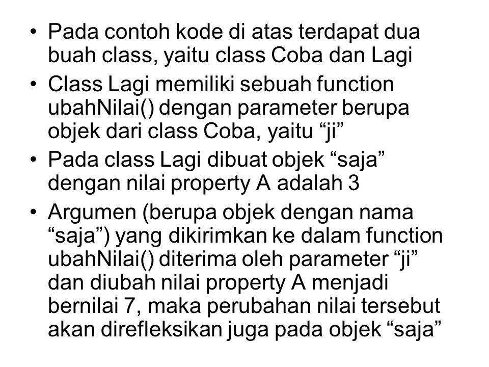 Pada contoh kode di atas terdapat dua buah class, yaitu class Coba dan Lagi Class Lagi memiliki sebuah function ubahNilai() dengan parameter berupa ob