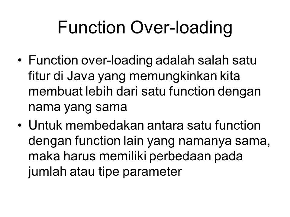 Function Over-loading Function over-loading adalah salah satu fitur di Java yang memungkinkan kita membuat lebih dari satu function dengan nama yang s