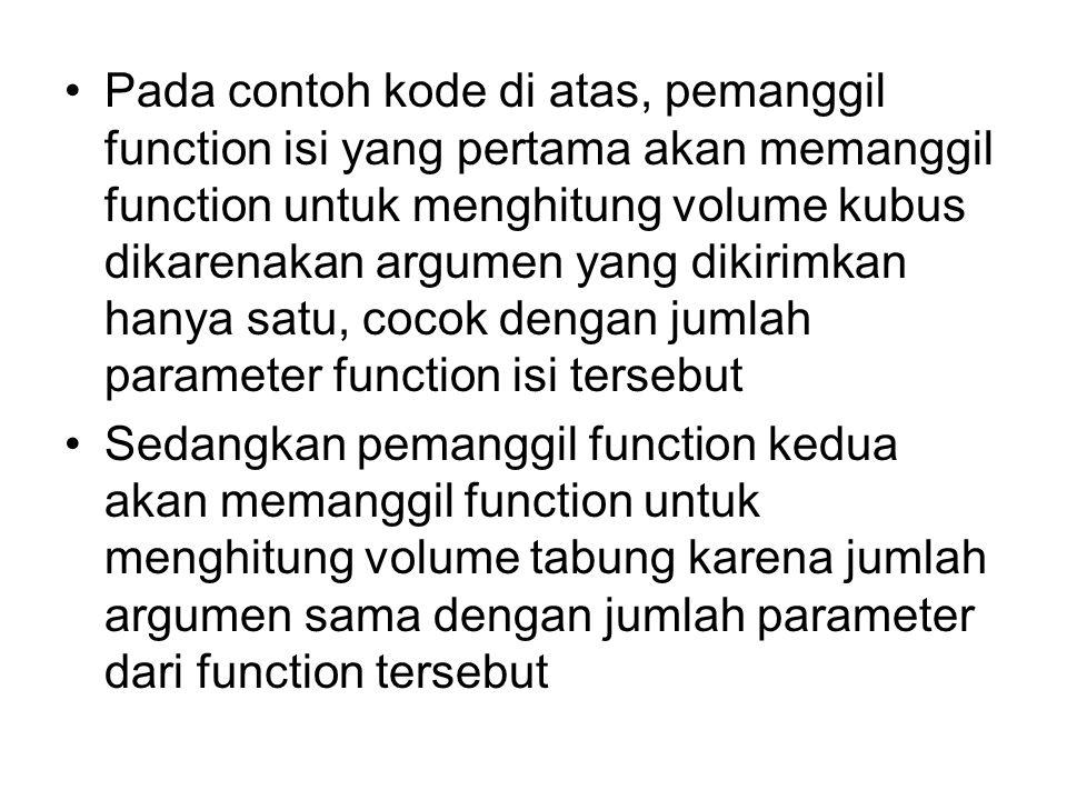 Pada contoh kode di atas, pemanggil function isi yang pertama akan memanggil function untuk menghitung volume kubus dikarenakan argumen yang dikirimka