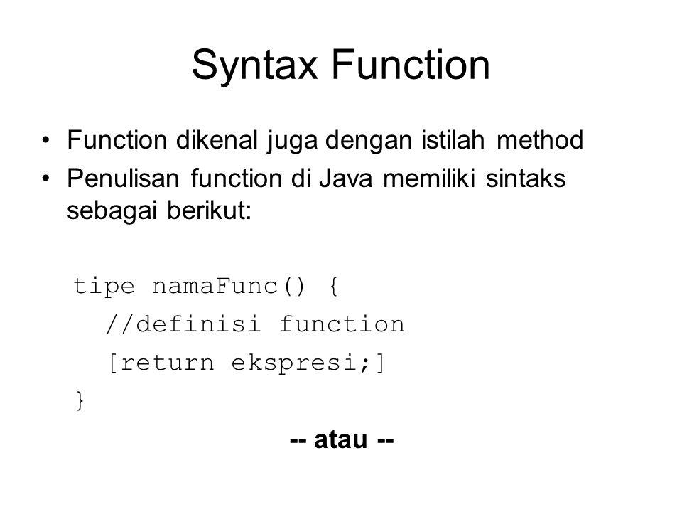 Syntax Function Function dikenal juga dengan istilah method Penulisan function di Java memiliki sintaks sebagai berikut: tipe namaFunc() { //definisi