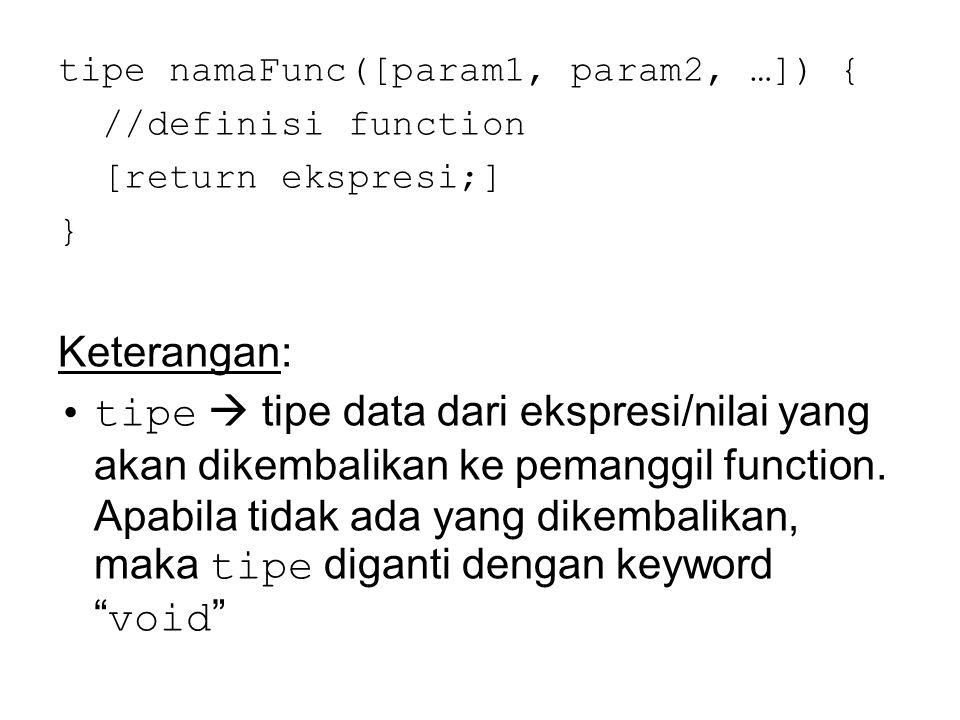 tipe namaFunc([param1, param2, …]) { //definisi function [return ekspresi;] } Keterangan: tipe  tipe data dari ekspresi/nilai yang akan dikembalikan