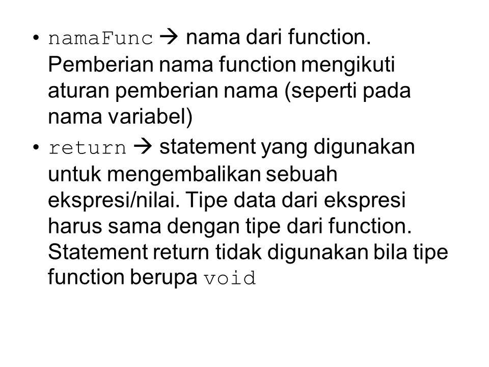 namaFunc  nama dari function. Pemberian nama function mengikuti aturan pemberian nama (seperti pada nama variabel) return  statement yang digunakan
