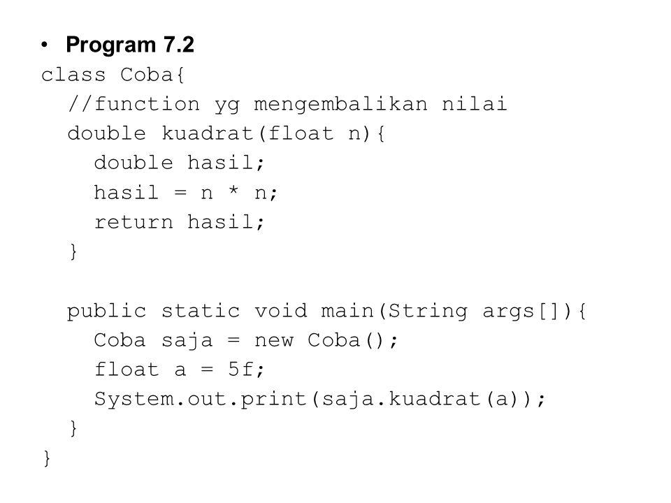 Parameter Passing Penggunaan function pada Java juga mendukung dua macam teknik parameter passing, yaitu passing by value dan passing by reference Teknik passing by reference secara otomatis diaplikasikan apabila parameternya berupa objek dan array
