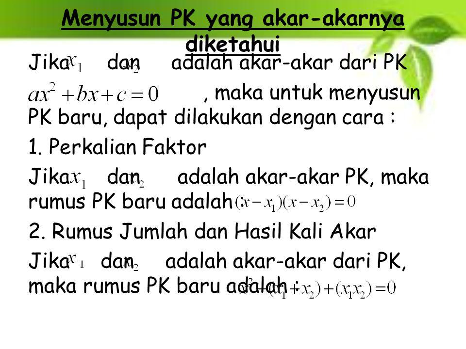 Menyusun PK yang akar-akarnya diketahui Jika dan adalah akar-akar dari PK, maka untuk menyusun PK baru, dapat dilakukan dengan cara : 1. Perkalian Fak