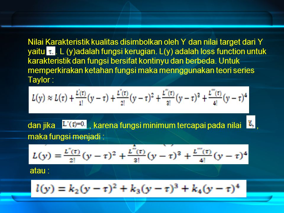 Nilai Karakteristik kualitas disimbolkan oleh Y dan nilai target dari Y yaitu. L (y)adalah fungsi kerugian. L(y) adalah loss function untuk karakteris