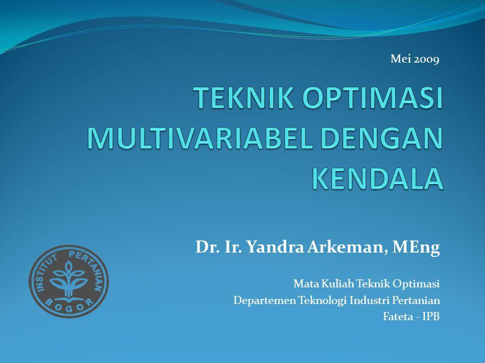 Dr. Ir. Yandra Arkeman, MEng Mata Kuliah Teknik Optimasi Departemen Teknologi Industri Pertanian Fateta - IPB Mei 2009