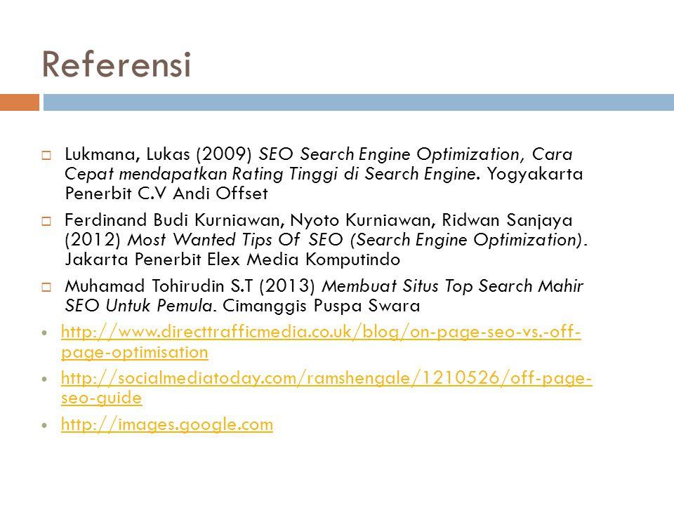 Referensi  Lukmana, Lukas (2009) SEO Search Engine Optimization, Cara Cepat mendapatkan Rating Tinggi di Search Engine. Yogyakarta Penerbit C.V Andi