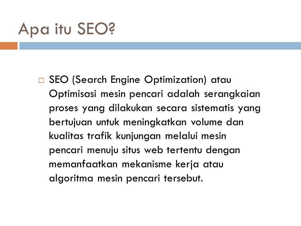 Tujuan SEO  Tujuan dari SEO adalah menempatkan sebuah situs web pada posisi teratas, atau setidaknya halaman pertama hasil pencarian berdasarkan kata kunci tertentu yang ditargetkan.