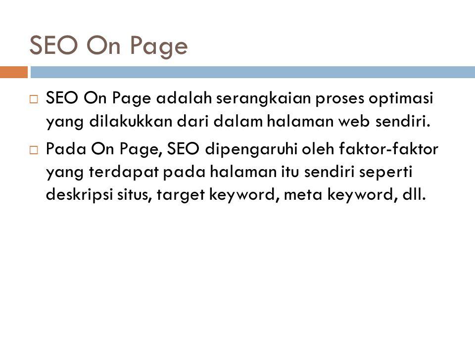 Checklist SEO On Page  Riset Keyword dan Pemilihan domain  Meta Description dan Keyword  Permalink (Struktur URL)  Kualitas konten  Kerapatan Keyword  ALT Image dan Heading  Peta Situs/Sitemap  Kecepatan loading halaman, dll