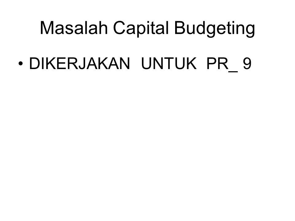 Masalah Capital Budgeting DIKERJAKAN UNTUK PR_ 9