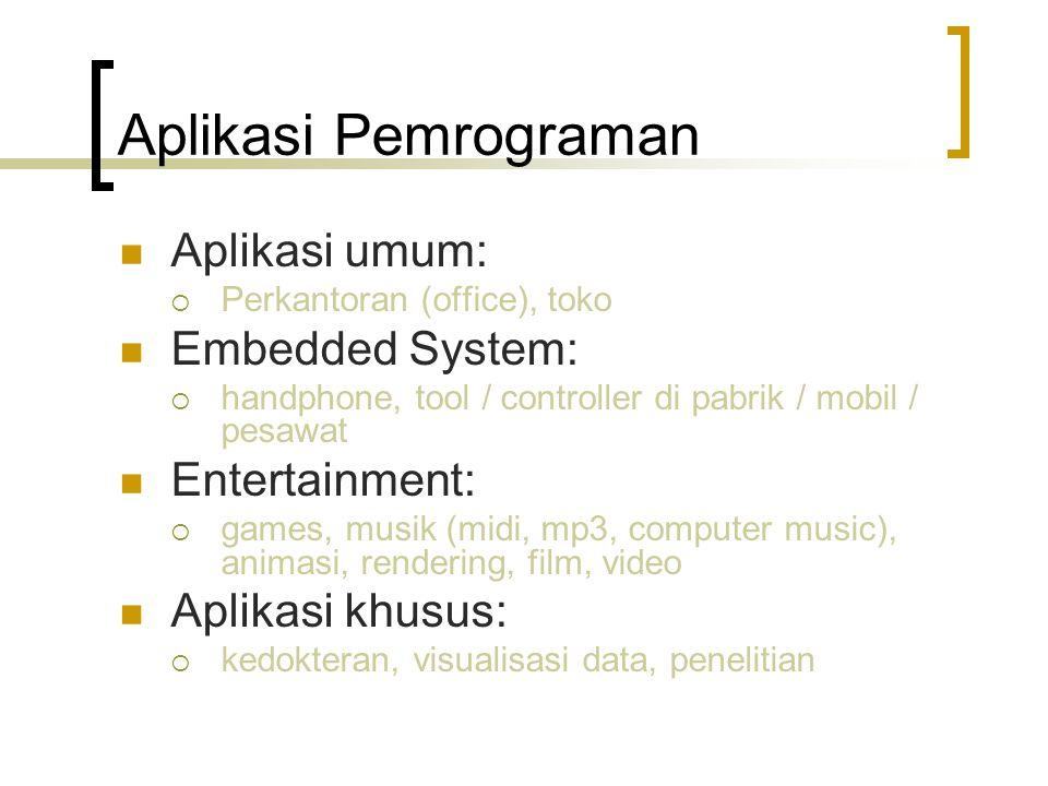 Aplikasi Pemrograman Aplikasi umum:  Perkantoran (office), toko Embedded System:  handphone, tool / controller di pabrik / mobil / pesawat Entertain