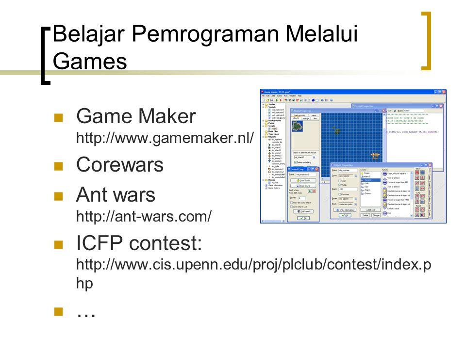Belajar Pemrograman Melalui Games Game Maker http://www.gamemaker.nl/ Corewars Ant wars http://ant-wars.com/ ICFP contest: http://www.cis.upenn.edu/pr