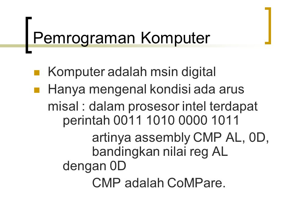 3GL (third generation language) Ada yang menyebut HLL (high level language) Contoh : Basic, Pascal, C, C++, COBOL dll.
