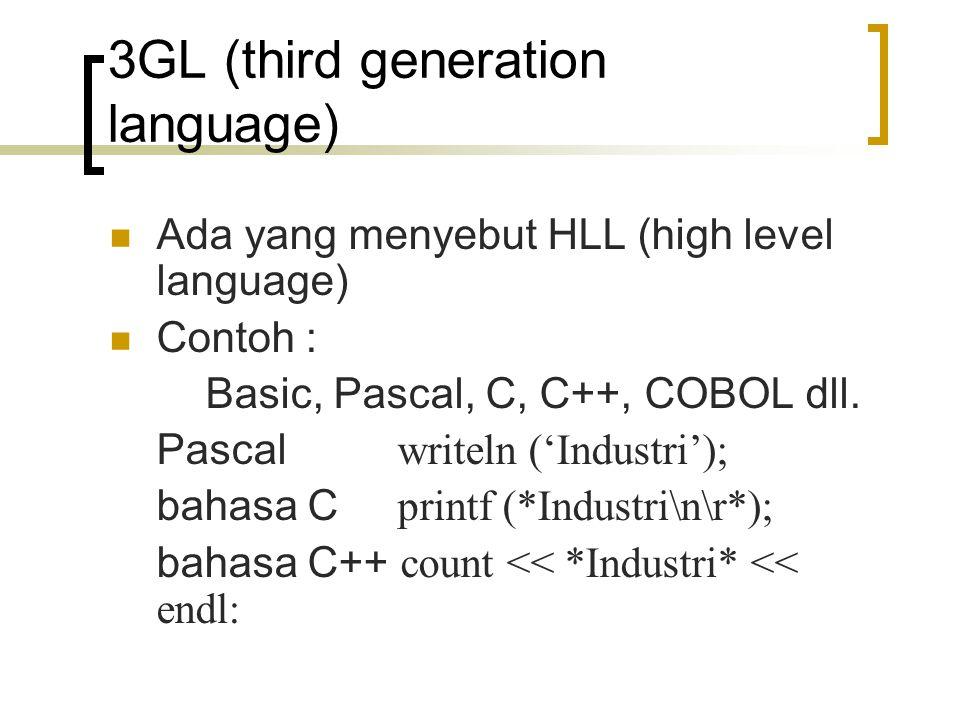 3GL (third generation language) Ada yang menyebut HLL (high level language) Contoh : Basic, Pascal, C, C++, COBOL dll. Pascal writeln ('Industri'); ba