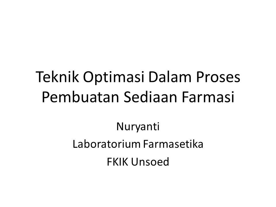 Teknik Optimasi Dalam Proses Pembuatan Sediaan Farmasi Nuryanti Laboratorium Farmasetika FKIK Unsoed