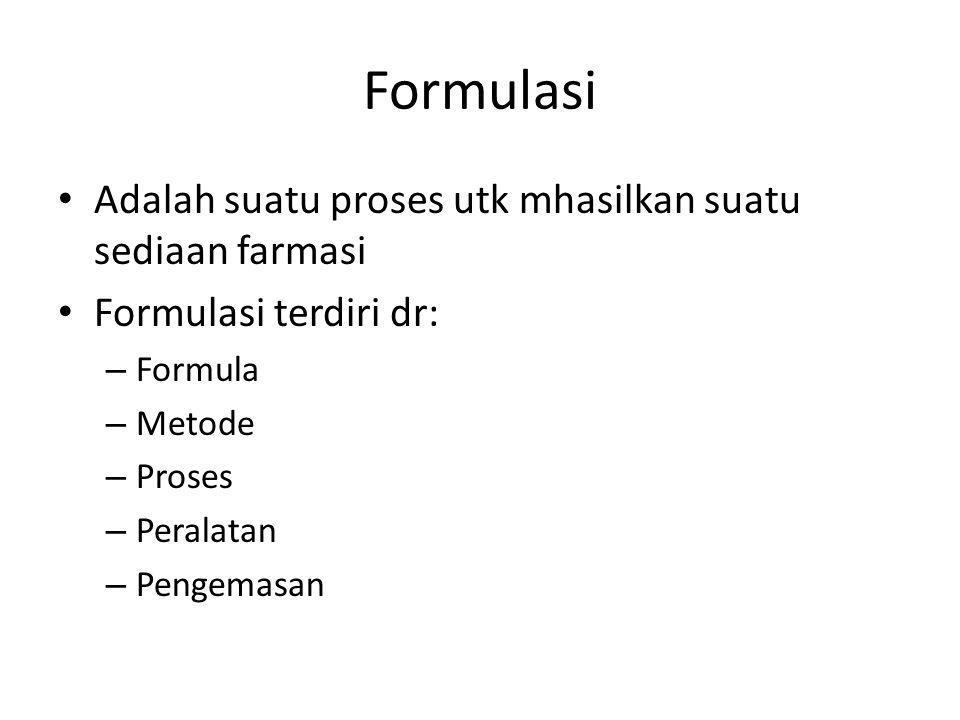 Formulasi Adalah suatu proses utk mhasilkan suatu sediaan farmasi Formulasi terdiri dr: – Formula – Metode – Proses – Peralatan – Pengemasan