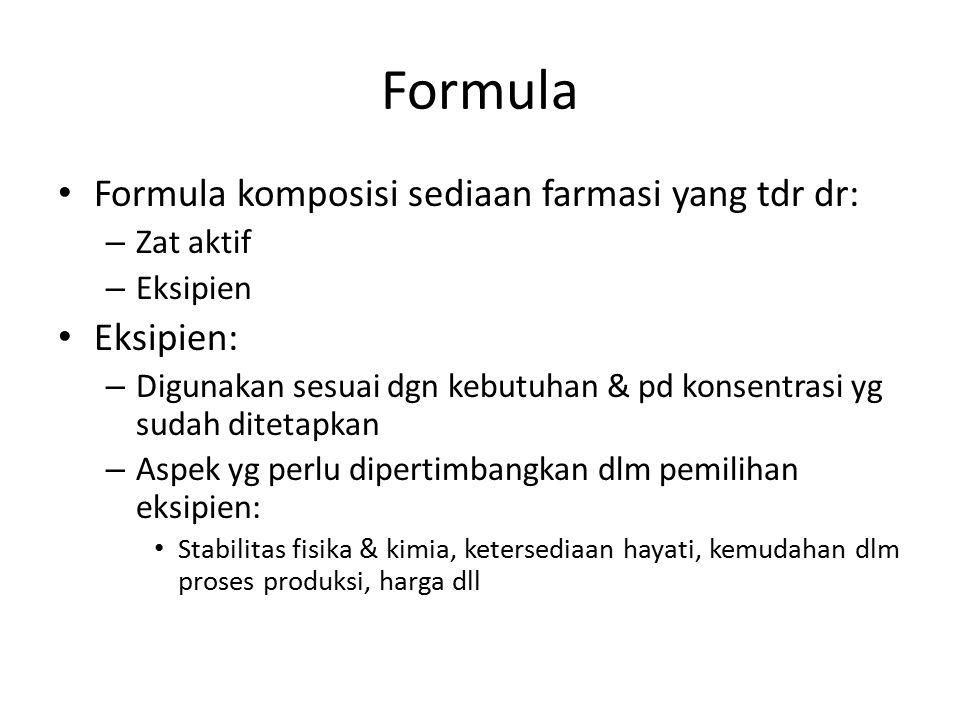 Formula Formula komposisi sediaan farmasi yang tdr dr: – Zat aktif – Eksipien Eksipien: – Digunakan sesuai dgn kebutuhan & pd konsentrasi yg sudah dit