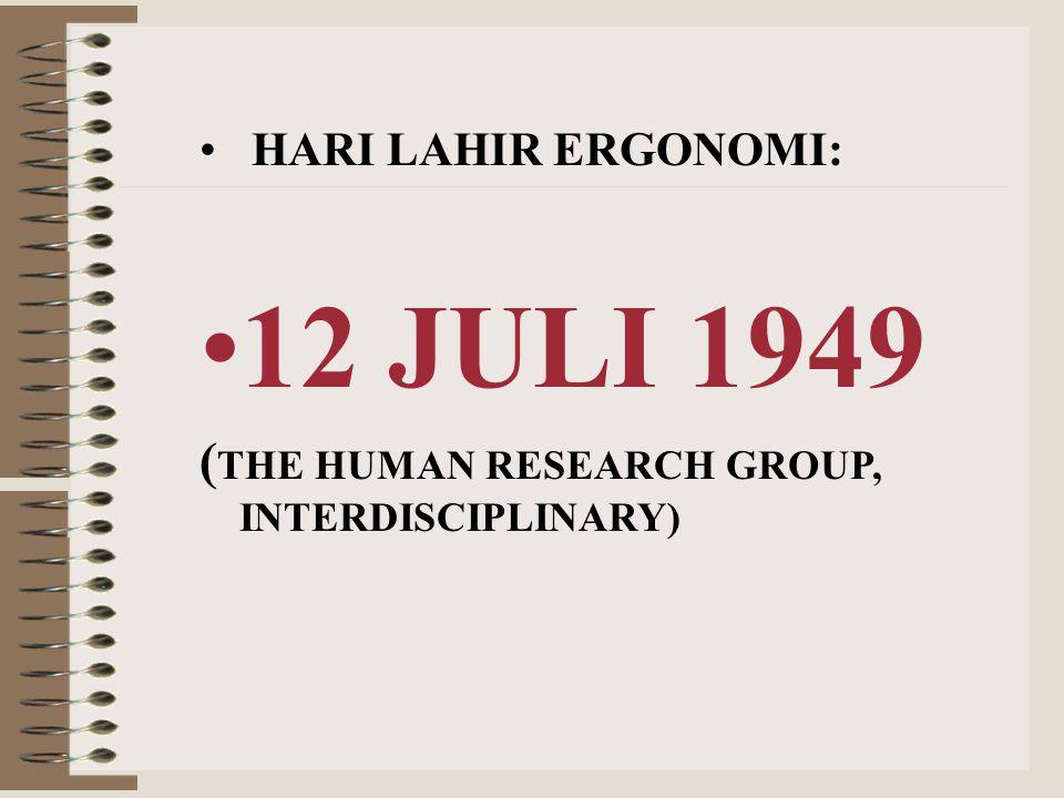 ASAL KATA DARI BAHASA YUNANI: (PERESMIAN 16 Pebruary 1950) Ergonomi  Ergon + Nomos Ergon = Kerja Nomos = Aturan/ HUKUM ALAM