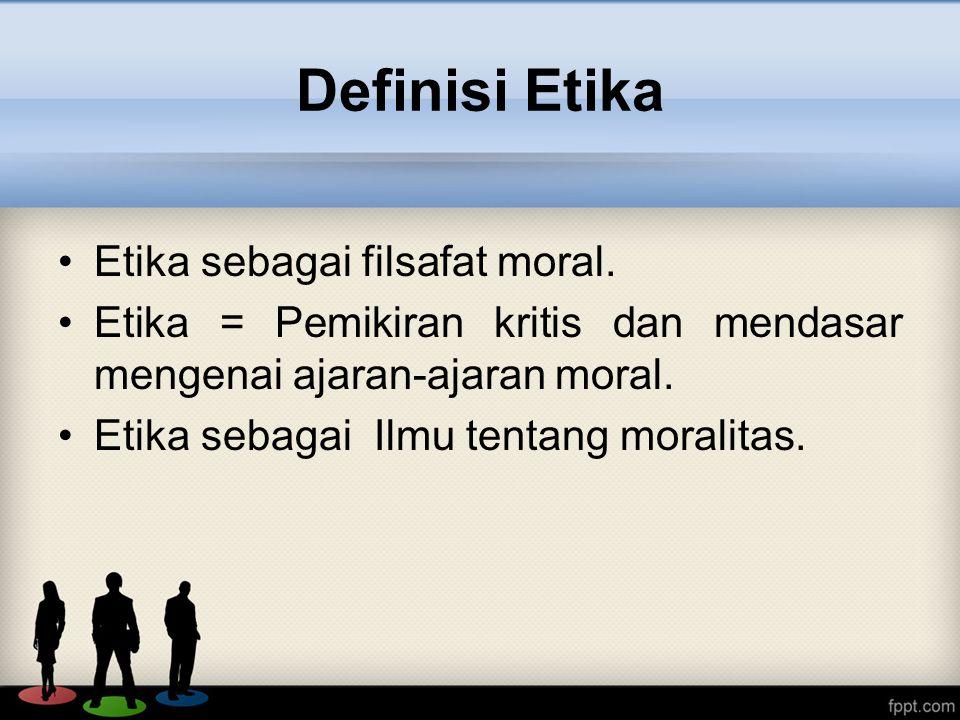 Etika sebagai filsafat moral.Etika = Pemikiran kritis dan mendasar mengenai ajaran-ajaran moral.