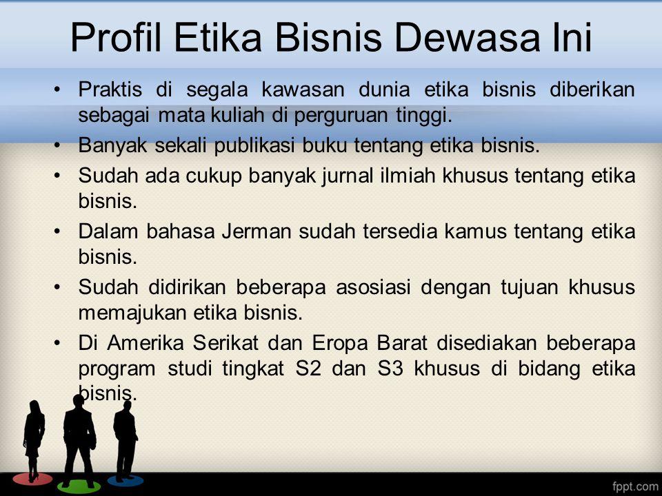 Profil Etika Bisnis Dewasa Ini Praktis di segala kawasan dunia etika bisnis diberikan sebagai mata kuliah di perguruan tinggi.