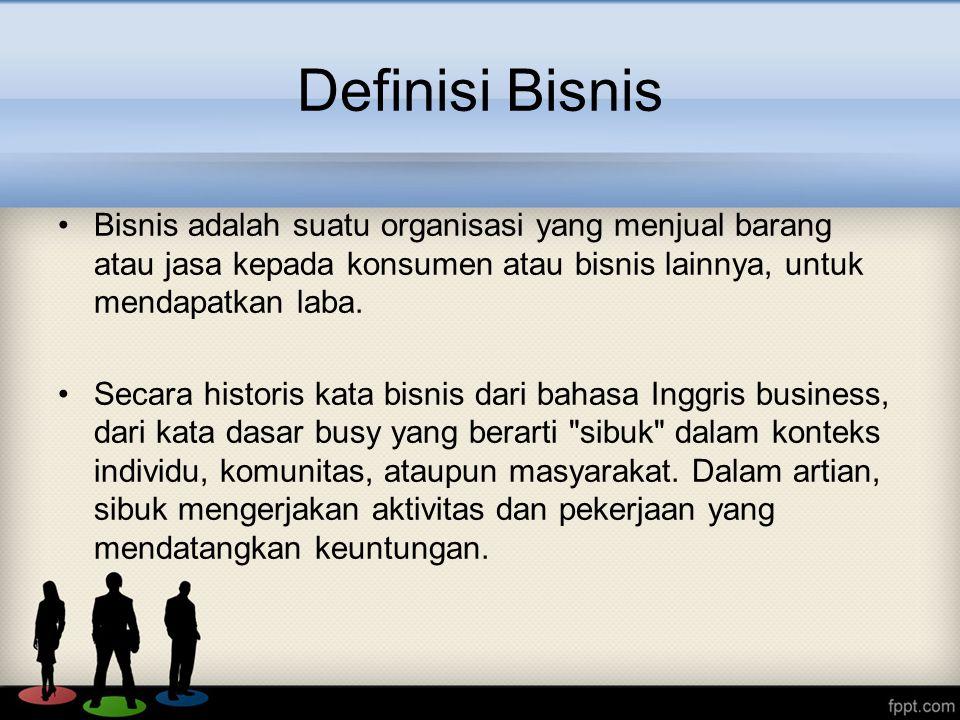 Definisi Bisnis Bisnis adalah suatu organisasi yang menjual barang atau jasa kepada konsumen atau bisnis lainnya, untuk mendapatkan laba.