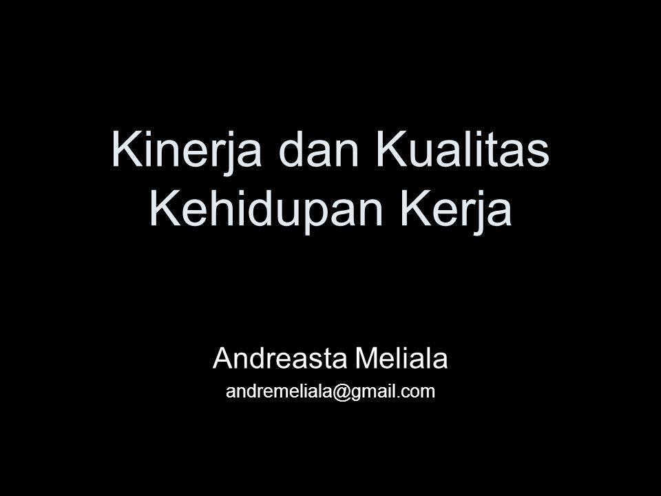 Kinerja dan Kualitas Kehidupan Kerja Andreasta Meliala andremeliala@gmail.com