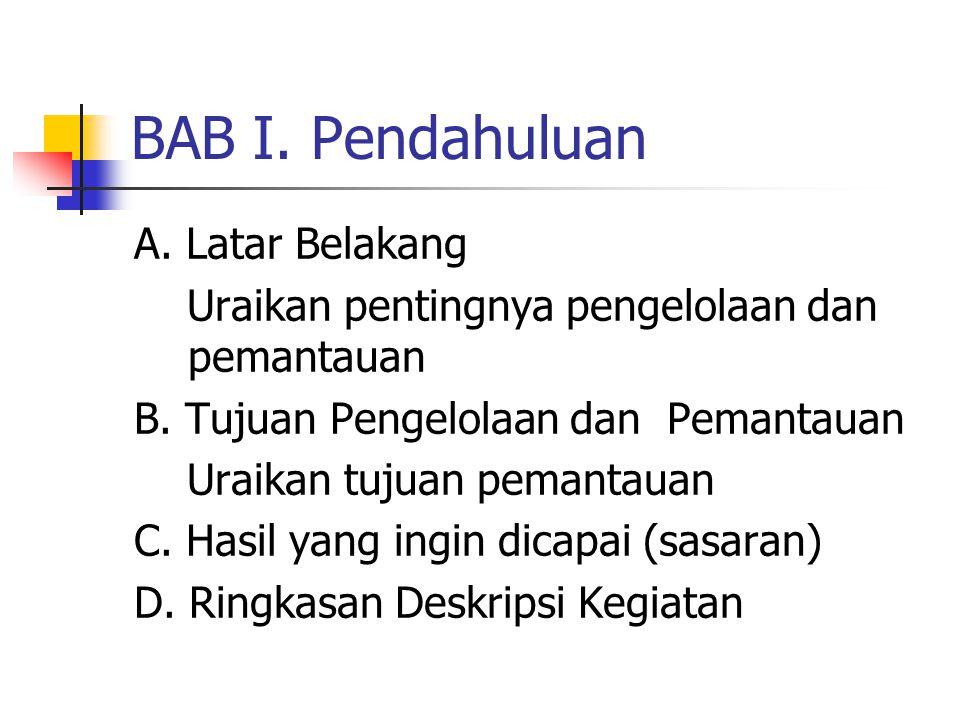 BAB I. Pendahuluan A. Latar Belakang Uraikan pentingnya pengelolaan dan pemantauan B. Tujuan Pengelolaan dan Pemantauan Uraikan tujuan pemantauan C. H