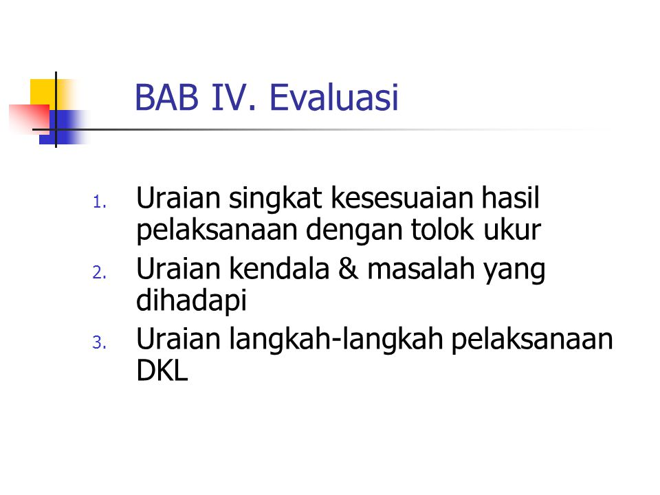 BAB IV. Evaluasi 1. Uraian singkat kesesuaian hasil pelaksanaan dengan tolok ukur 2. Uraian kendala & masalah yang dihadapi 3. Uraian langkah-langkah