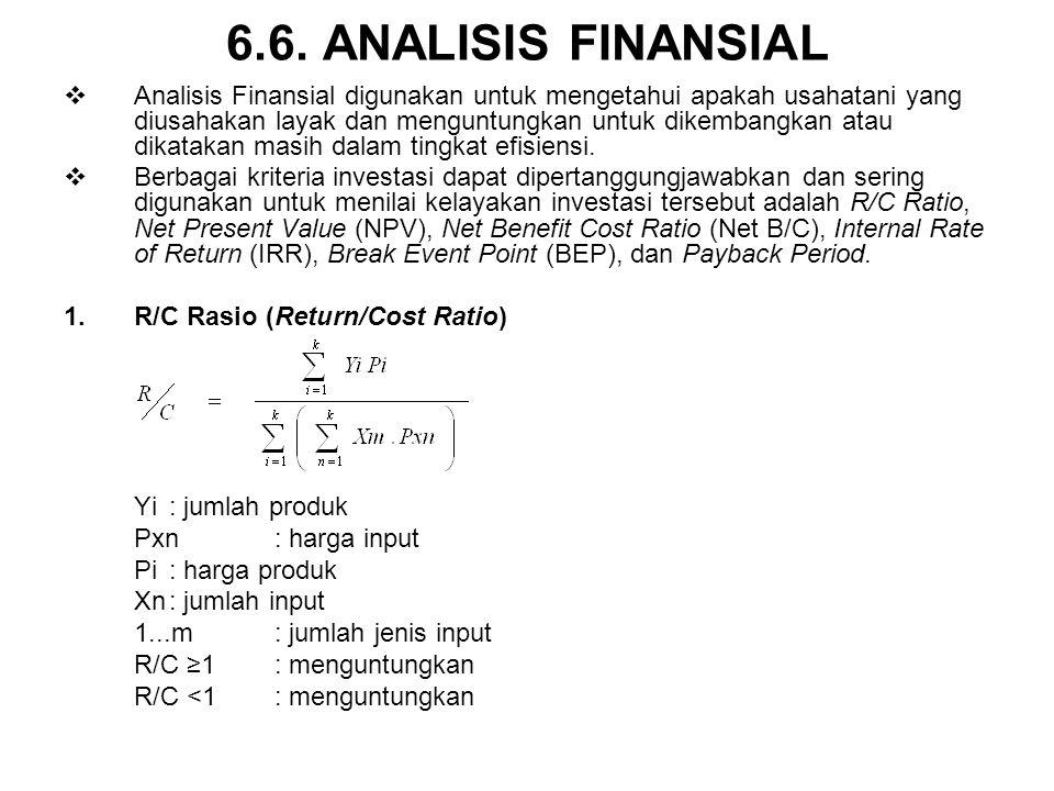 6.6. ANALISIS FINANSIAL  Analisis Finansial digunakan untuk mengetahui apakah usahatani yang diusahakan layak dan menguntungkan untuk dikembangkan at